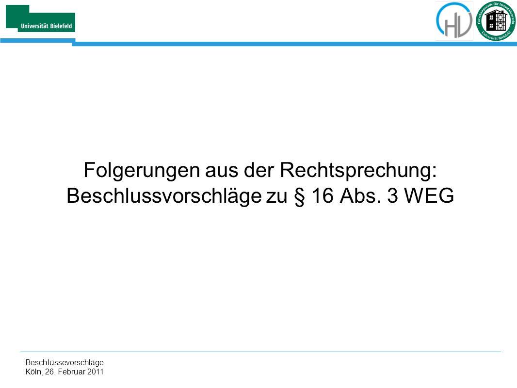 Beschlüssevorschläge Köln, 26. Februar 2011 Folgerungen aus der Rechtsprechung: Beschlussvorschläge zu § 16 Abs. 3 WEG