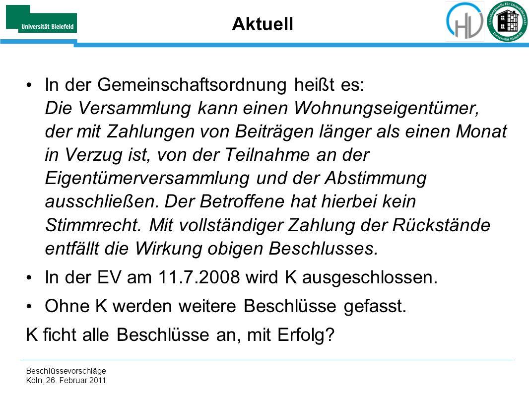 Beschlüssevorschläge Köln, 26. Februar 2011 Aktuell In der Gemeinschaftsordnung heißt es: Die Versammlung kann einen Wohnungseigentümer, der mit Zahlu