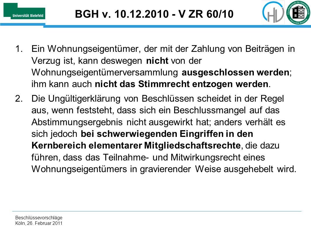 Beschlüssevorschläge Köln, 26. Februar 2011 BGH v. 10.12.2010 - V ZR 60/10 1.Ein Wohnungseigentümer, der mit der Zahlung von Beiträgen in Verzug ist,