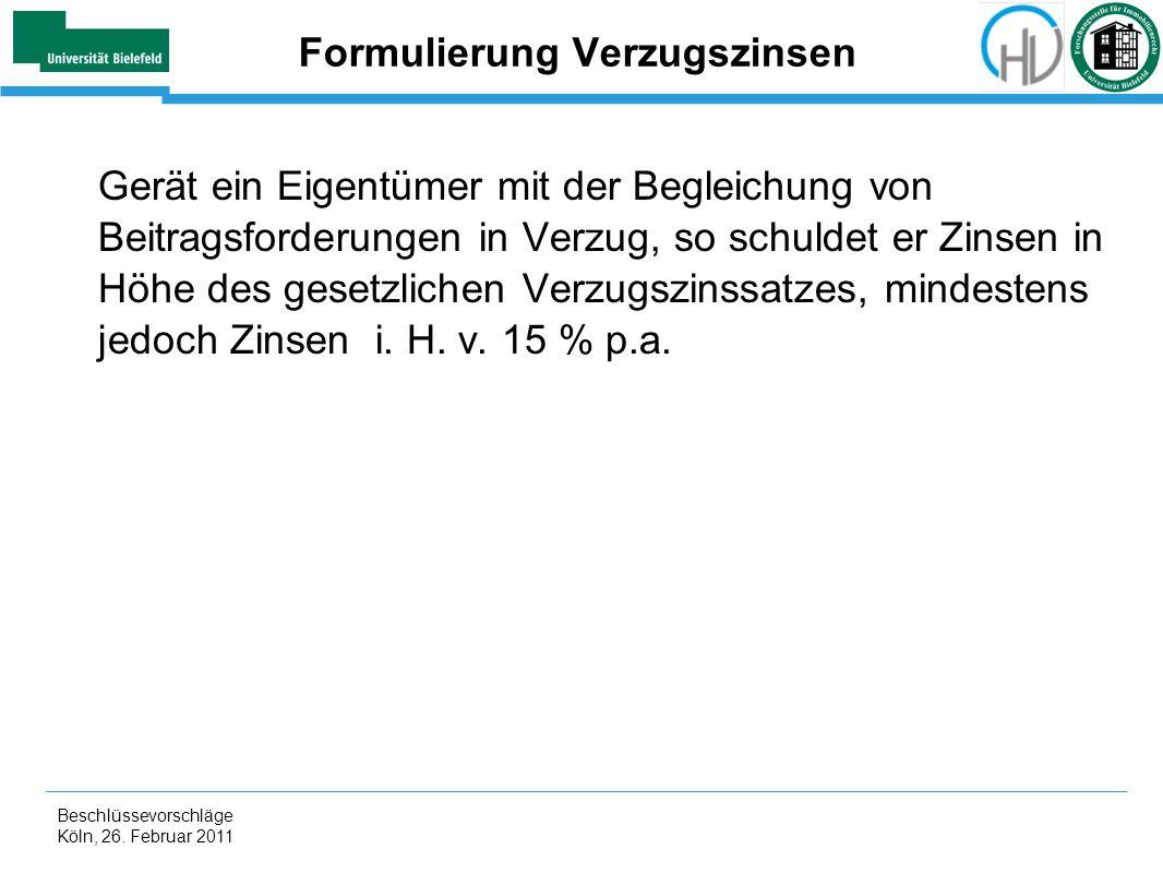 Beschlüssevorschläge Köln, 26. Februar 2011 Formulierung Verzugszinsen Gerät ein Eigentümer mit der Begleichung von Beitragsforderungen in Verzug, so
