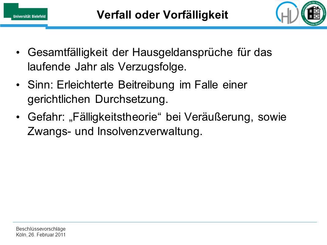 Beschlüssevorschläge Köln, 26. Februar 2011 Verfall oder Vorfälligkeit Gesamtfälligkeit der Hausgeldansprüche für das laufende Jahr als Verzugsfolge.