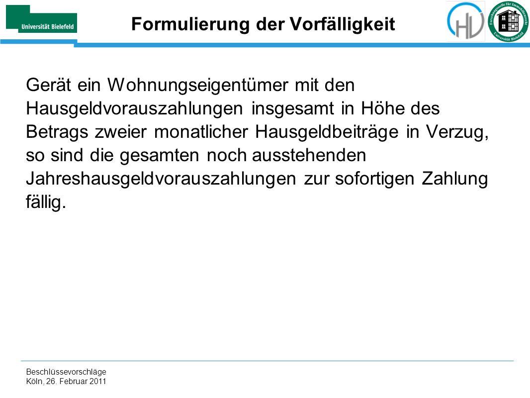 Beschlüssevorschläge Köln, 26. Februar 2011 Formulierung der Vorfälligkeit Gerät ein Wohnungseigentümer mit den Hausgeldvorauszahlungen insgesamt in H