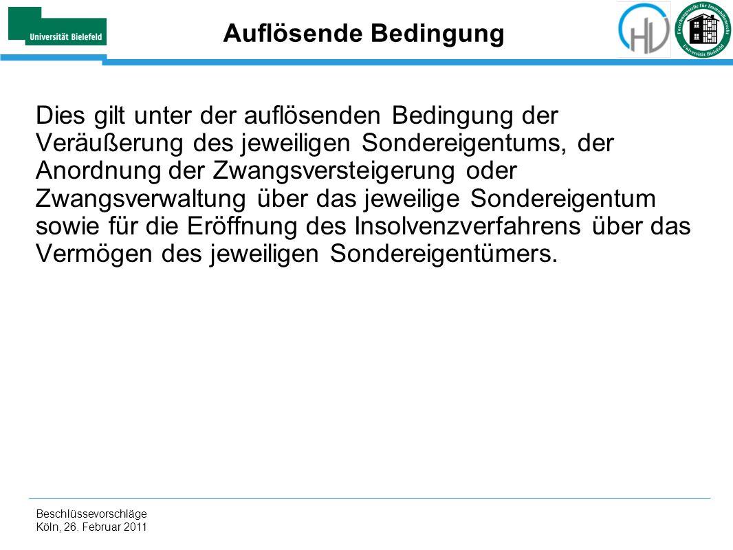 Beschlüssevorschläge Köln, 26. Februar 2011 Auflösende Bedingung Dies gilt unter der auflösenden Bedingung der Veräußerung des jeweiligen Sondereigent