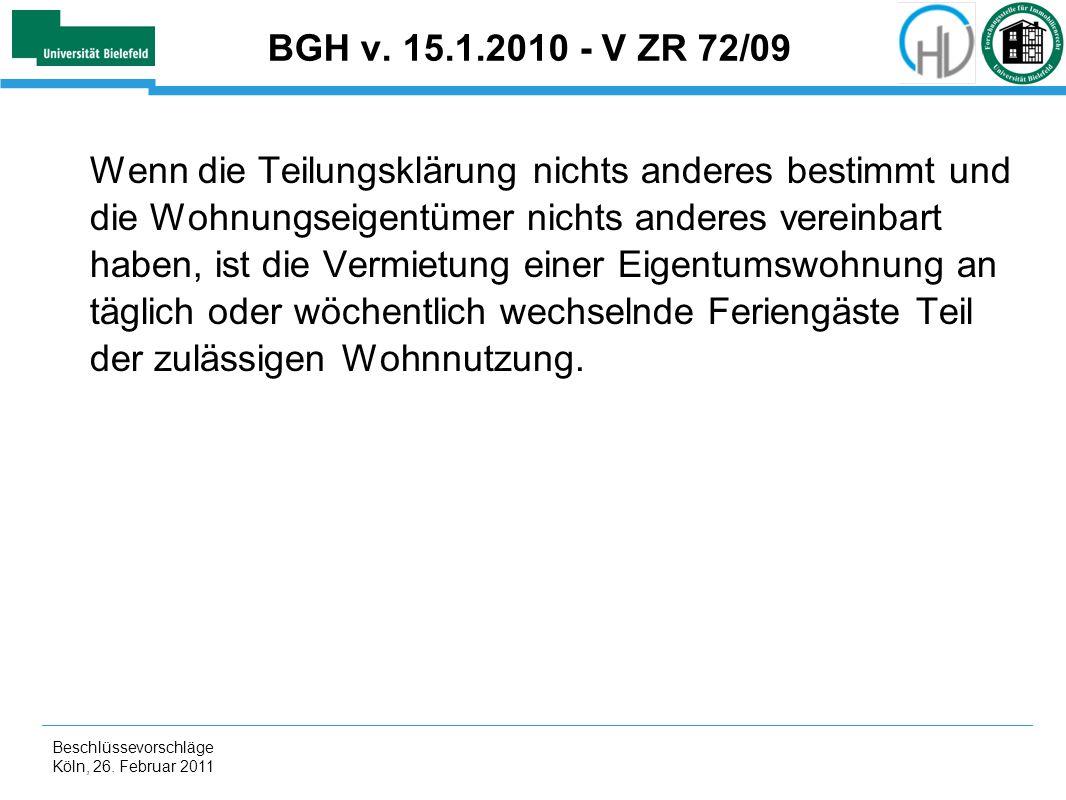 Beschlüssevorschläge Köln, 26. Februar 2011 BGH v. 15.1.2010 - V ZR 72/09 Wenn die Teilungsklärung nichts anderes bestimmt und die Wohnungseigentümer
