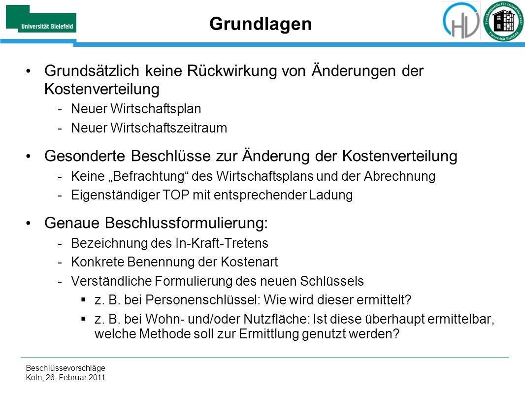 Beschlüssevorschläge Köln, 26. Februar 2011 Grundlagen Grundsätzlich keine Rückwirkung von Änderungen der Kostenverteilung -Neuer Wirtschaftsplan -Neu