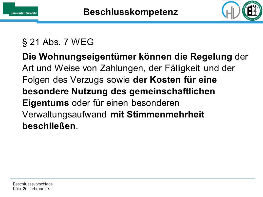 Beschlüssevorschläge Köln, 26. Februar 2011 Beschlusskompetenz § 21 Abs. 7 WEG Die Wohnungseigentümer können die Regelung der Art und Weise von Zahlun