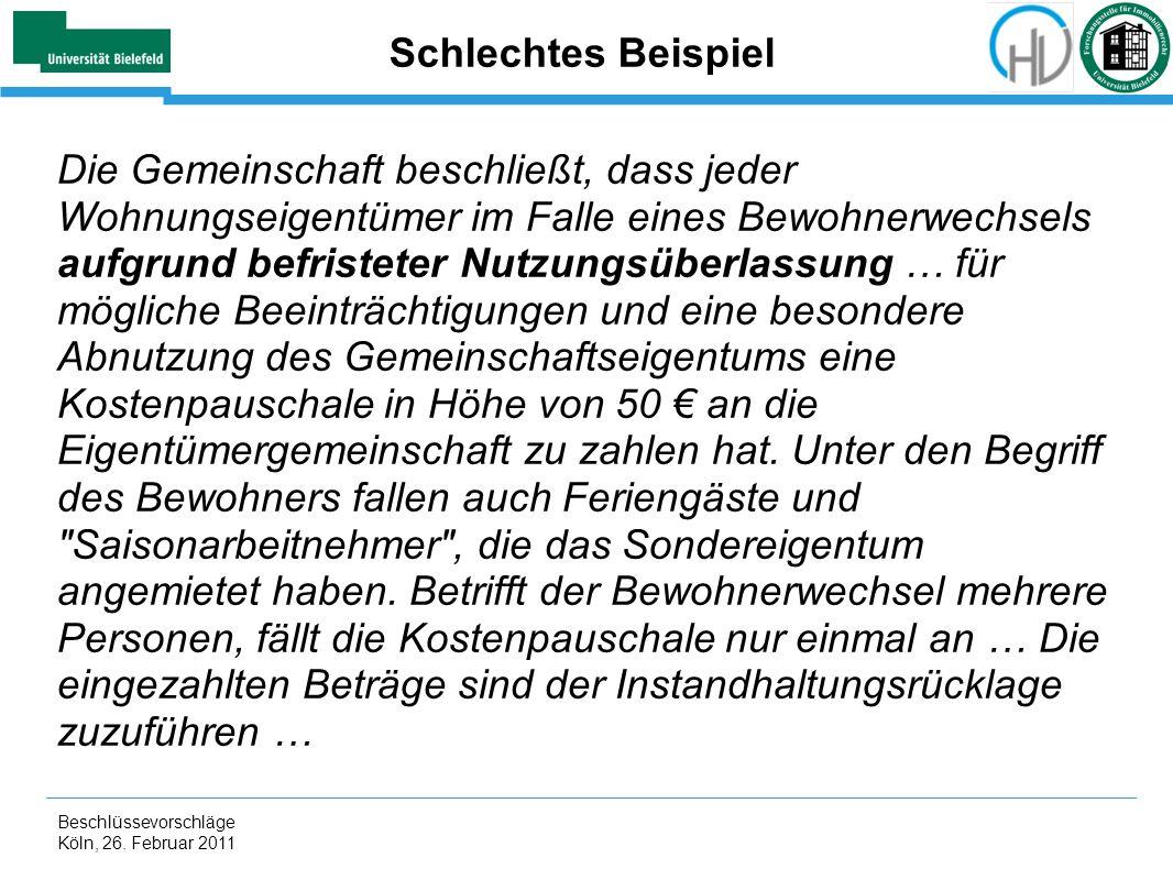 Beschlüssevorschläge Köln, 26. Februar 2011 Schlechtes Beispiel Die Gemeinschaft beschließt, dass jeder Wohnungseigentümer im Falle eines Bewohnerwech