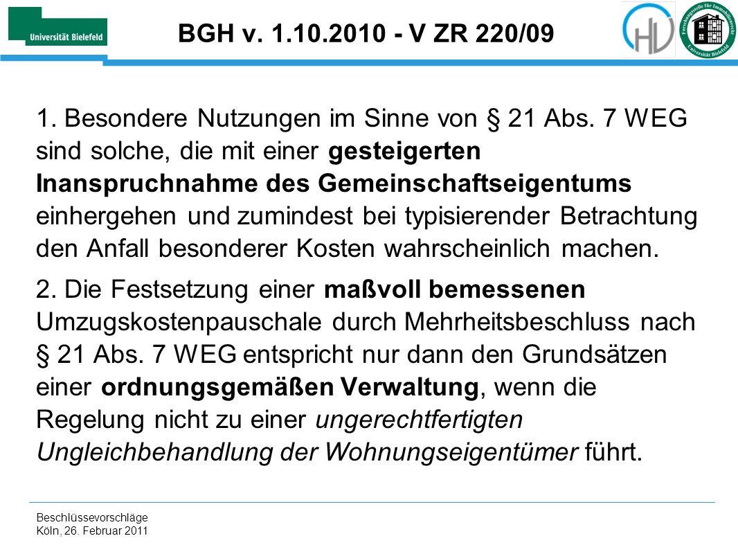 Beschlüssevorschläge Köln, 26. Februar 2011 BGH v. 1.10.2010 - V ZR 220/09 1. Besondere Nutzungen im Sinne von § 21 Abs. 7 WEG sind solche, die mit ei