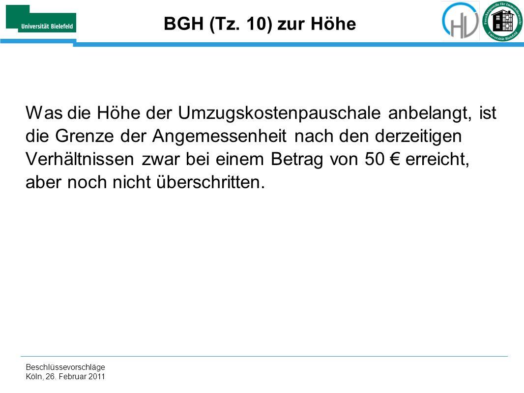 Beschlüssevorschläge Köln, 26. Februar 2011 BGH (Tz. 10) zur Höhe Was die Höhe der Umzugskostenpauschale anbelangt, ist die Grenze der Angemessenheit