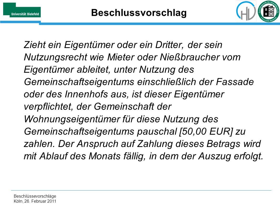Beschlüssevorschläge Köln, 26. Februar 2011 Beschlussvorschlag Zieht ein Eigentümer oder ein Dritter, der sein Nutzungsrecht wie Mieter oder Nießbrauc