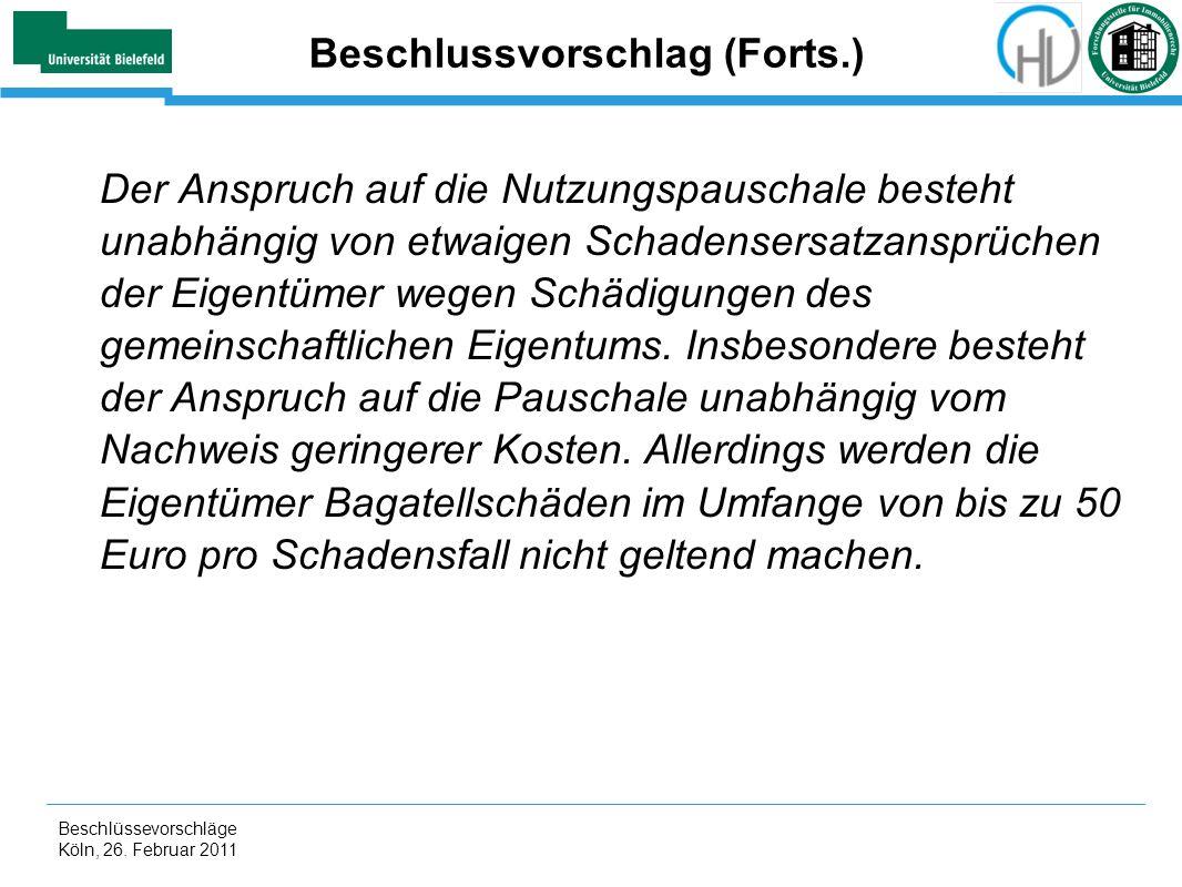 Beschlüssevorschläge Köln, 26. Februar 2011 Beschlussvorschlag (Forts.) Der Anspruch auf die Nutzungspauschale besteht unabhängig von etwaigen Schaden