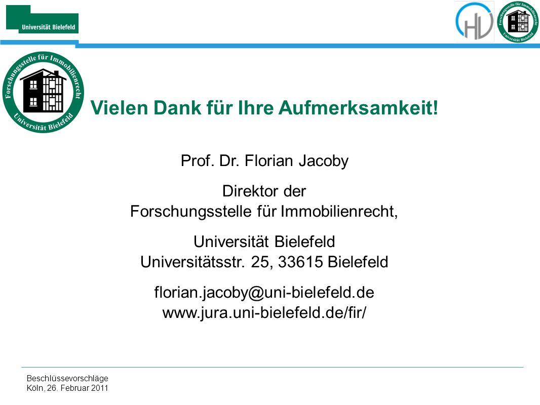 Beschlüssevorschläge Köln, 26. Februar 2011 Vielen Dank für Ihre Aufmerksamkeit! Prof. Dr. Florian Jacoby Direktor der Forschungsstelle für Immobilien