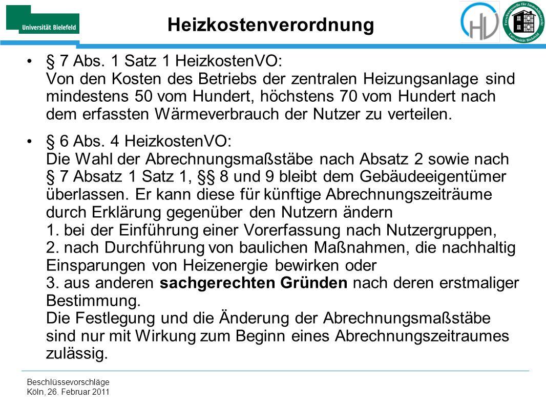 Beschlüssevorschläge Köln, 26. Februar 2011 Heizkostenverordnung § 7 Abs. 1 Satz 1 HeizkostenVO: Von den Kosten des Betriebs der zentralen Heizungsanl