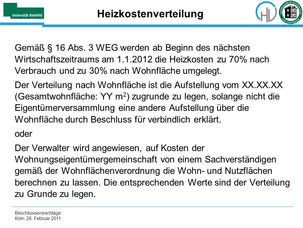 Beschlüssevorschläge Köln, 26. Februar 2011 Heizkostenverteilung Gemäß § 16 Abs. 3 WEG werden ab Beginn des nächsten Wirtschaftszeitraums am 1.1.2012