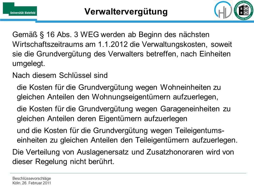 Beschlüssevorschläge Köln, 26. Februar 2011 Verwaltervergütung Gemäß § 16 Abs. 3 WEG werden ab Beginn des nächsten Wirtschaftszeitraums am 1.1.2012 di