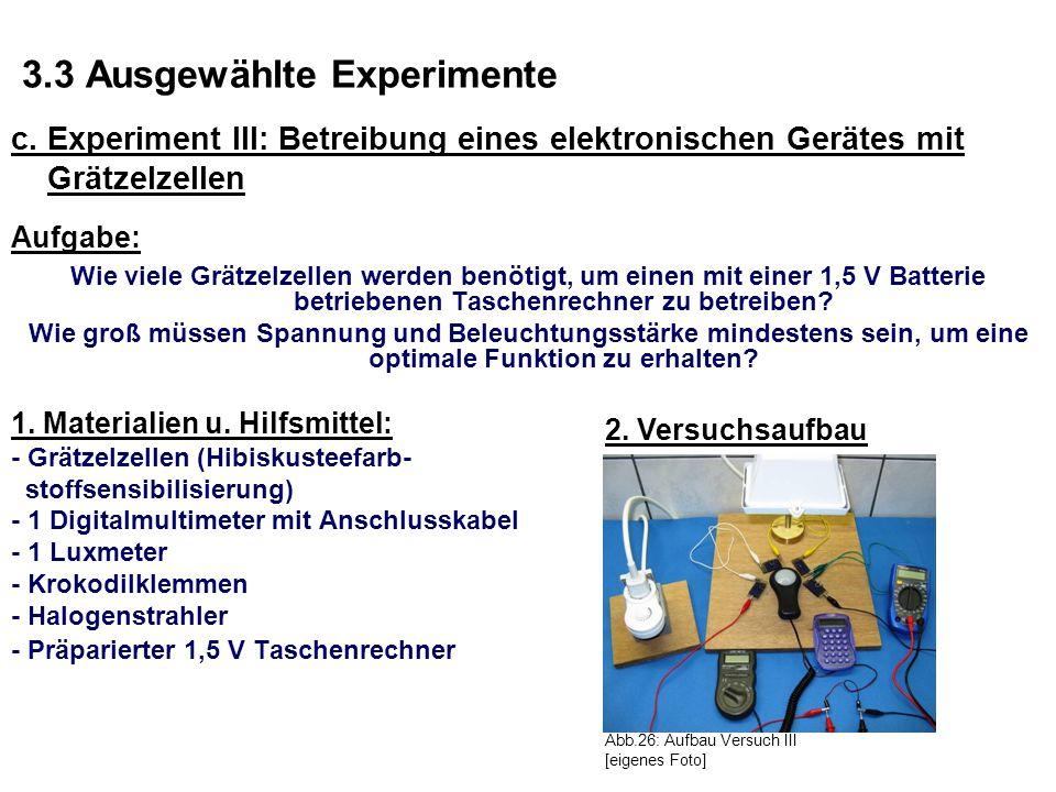 3.3 Ausgewählte Experimente c. Experiment III: Betreibung eines elektronischen Gerätes mit Grätzelzellen Aufgabe: Wie viele Grätzelzellen werden benöt
