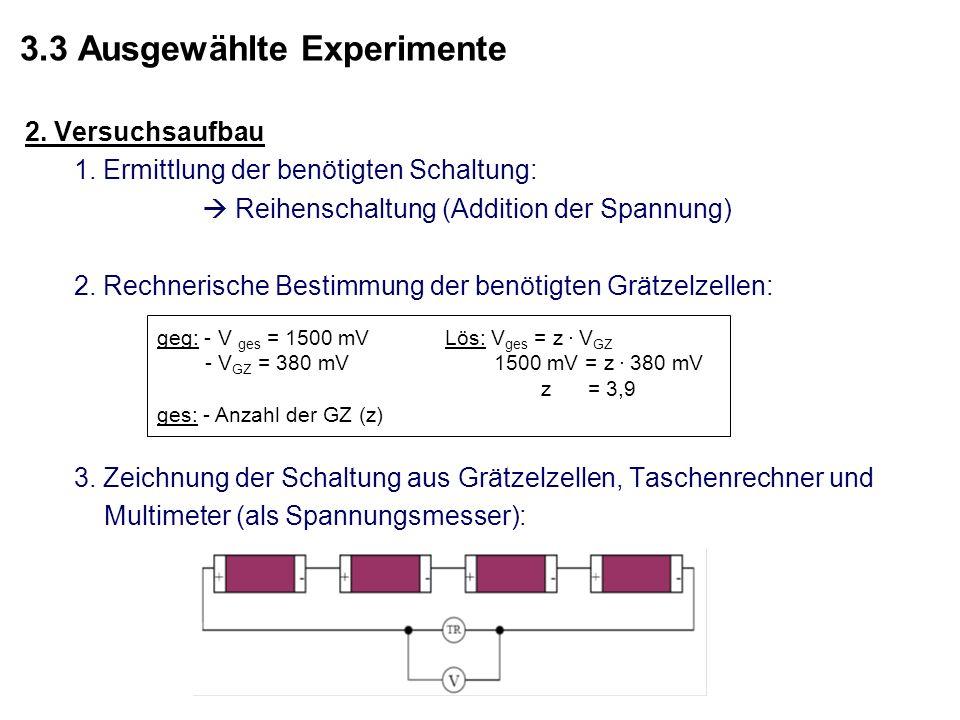 3.3 Ausgewählte Experimente 2. Versuchsaufbau 1. Ermittlung der benötigten Schaltung: Reihenschaltung (Addition der Spannung) 2. Rechnerische Bestimmu