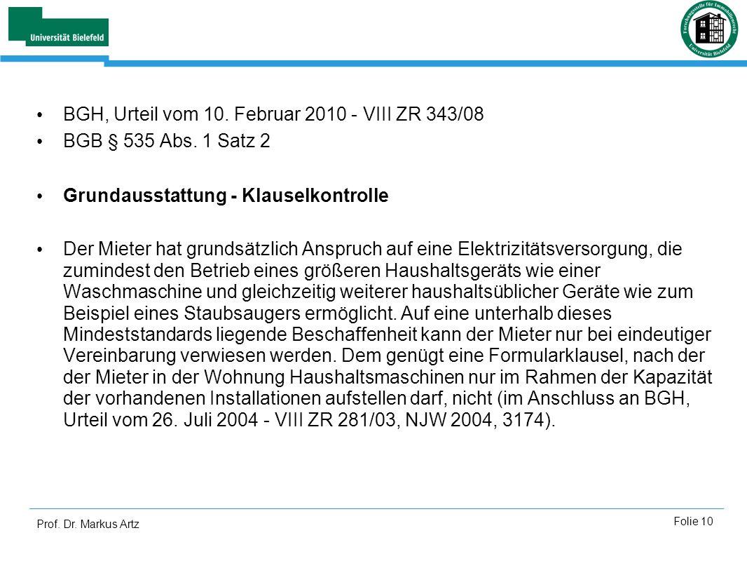 Prof. Dr. Markus Artz Folie 10 BGH, Urteil vom 10. Februar 2010 - VIII ZR 343/08 BGB § 535 Abs. 1 Satz 2 Grundausstattung - Klauselkontrolle Der Miete