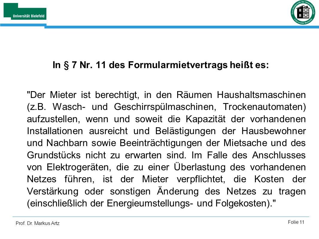 Prof. Dr. Markus Artz Folie 11 In § 7 Nr. 11 des Formularmietvertrags heißt es: