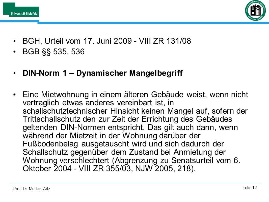 Prof. Dr. Markus Artz Folie 12 BGH, Urteil vom 17. Juni 2009 - VIII ZR 131/08 BGB §§ 535, 536 DIN-Norm 1 – Dynamischer Mangelbegriff Eine Mietwohnung