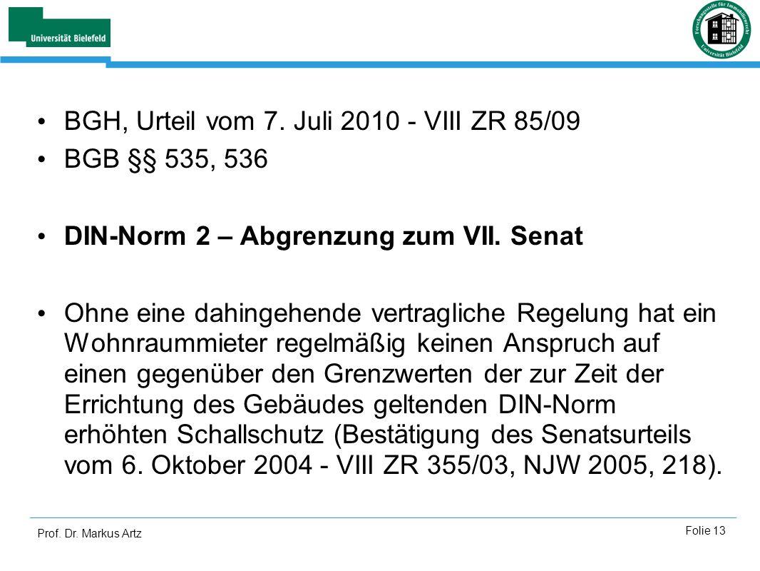 Prof. Dr. Markus Artz Folie 13 BGH, Urteil vom 7. Juli 2010 - VIII ZR 85/09 BGB §§ 535, 536 DIN-Norm 2 – Abgrenzung zum VII. Senat Ohne eine dahingehe