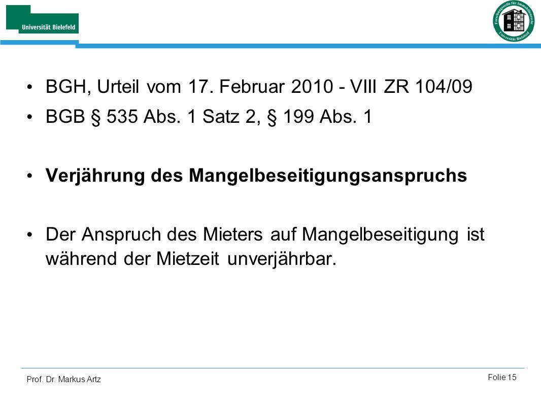 Prof. Dr. Markus Artz Folie 15 BGH, Urteil vom 17. Februar 2010 - VIII ZR 104/09 BGB § 535 Abs. 1 Satz 2, § 199 Abs. 1 Verjährung des Mangelbeseitigun