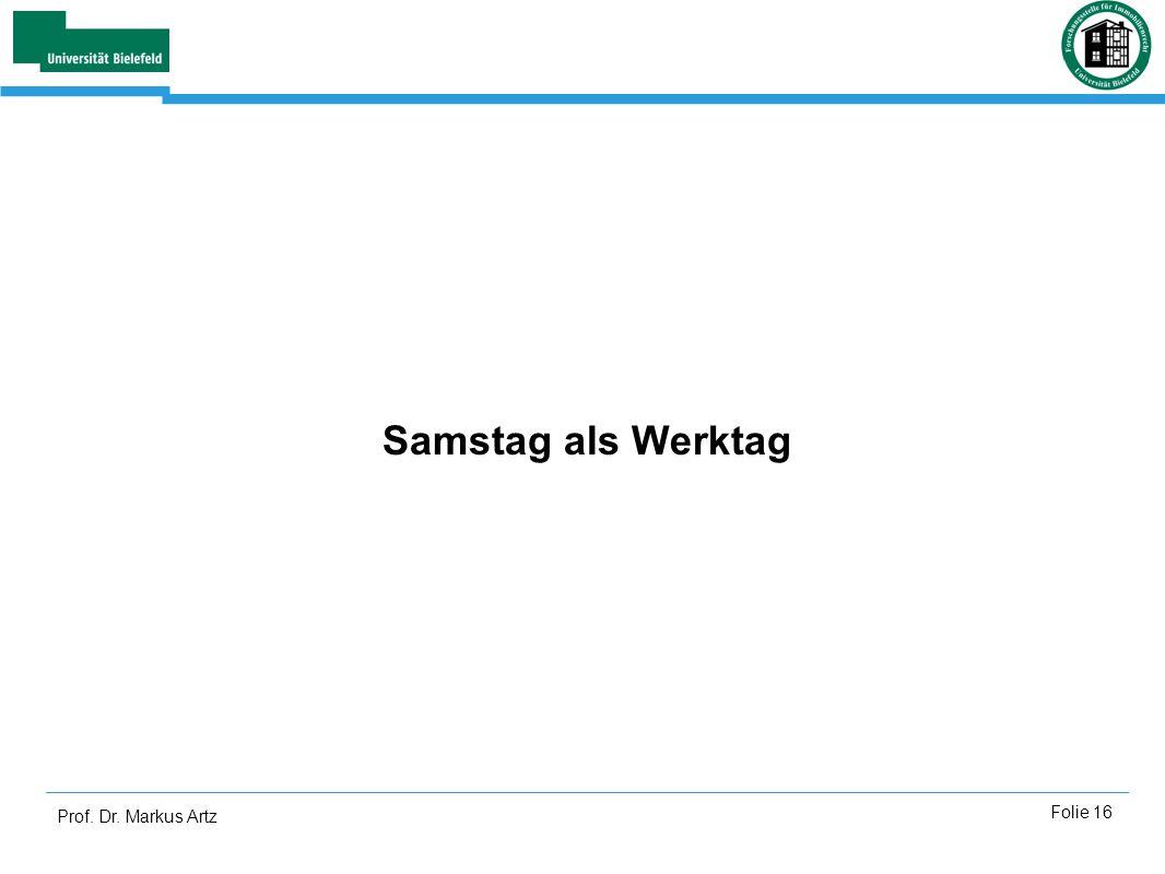 Prof. Dr. Markus Artz Folie 16 Samstag als Werktag