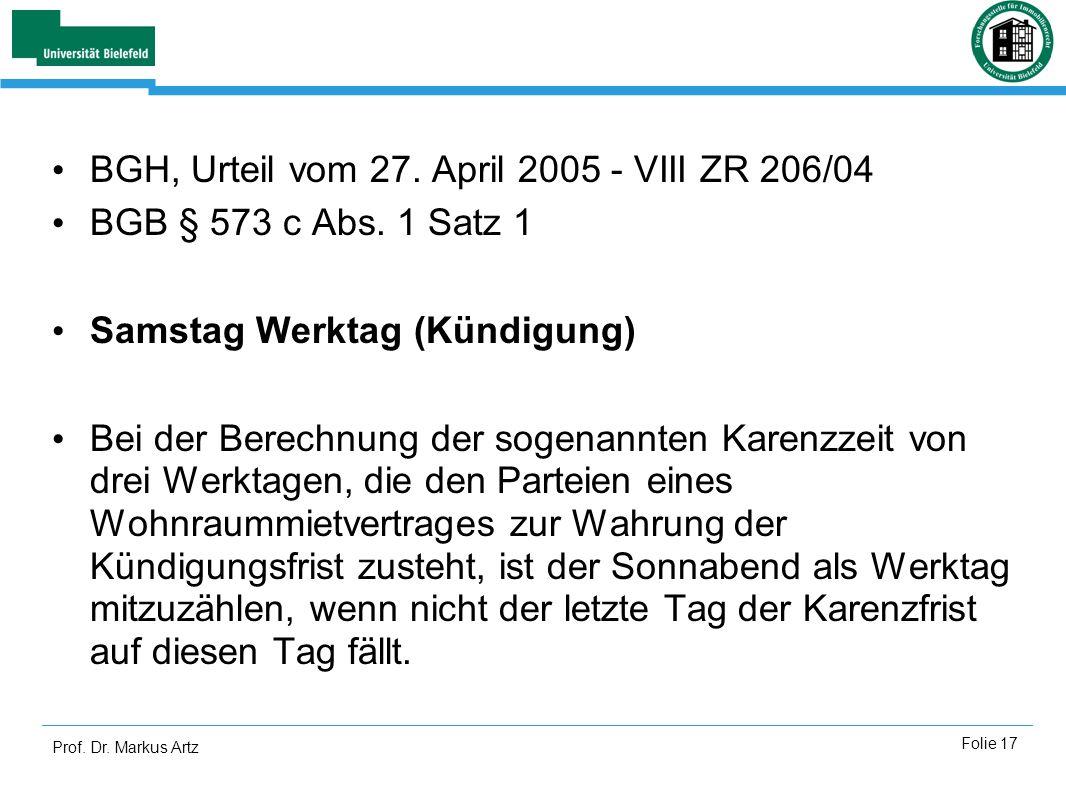 Prof. Dr. Markus Artz Folie 17 BGH, Urteil vom 27. April 2005 - VIII ZR 206/04 BGB § 573 c Abs. 1 Satz 1 Samstag Werktag (Kündigung) Bei der Berechnun