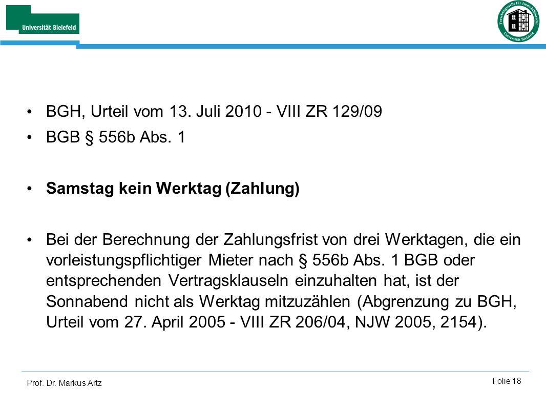 Prof. Dr. Markus Artz Folie 18 BGH, Urteil vom 13. Juli 2010 - VIII ZR 129/09 BGB § 556b Abs. 1 Samstag kein Werktag (Zahlung) Bei der Berechnung der