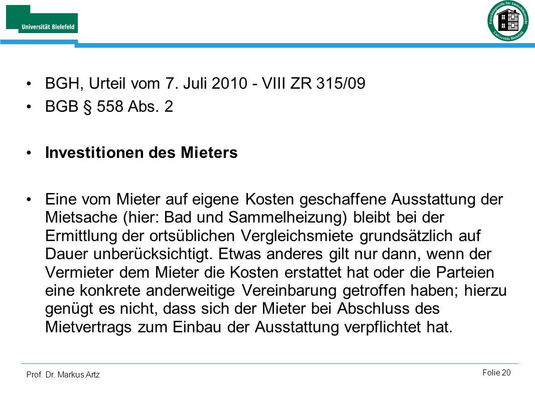 Prof. Dr. Markus Artz Folie 20 BGH, Urteil vom 7. Juli 2010 - VIII ZR 315/09 BGB § 558 Abs. 2 Investitionen des Mieters Eine vom Mieter auf eigene Kos