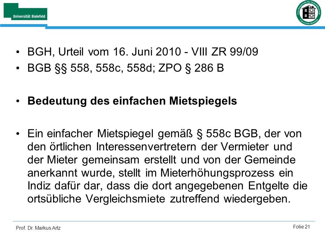Prof. Dr. Markus Artz Folie 21 BGH, Urteil vom 16. Juni 2010 - VIII ZR 99/09 BGB §§ 558, 558c, 558d; ZPO § 286 B Bedeutung des einfachen Mietspiegels