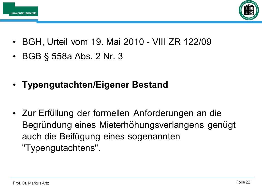 Prof. Dr. Markus Artz Folie 22 BGH, Urteil vom 19. Mai 2010 - VIII ZR 122/09 BGB § 558a Abs. 2 Nr. 3 Typengutachten/Eigener Bestand Zur Erfüllung der