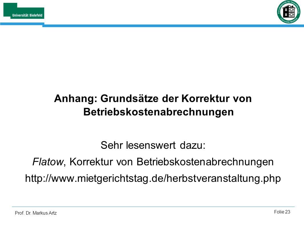 Prof. Dr. Markus Artz Folie 23 Anhang: Grundsätze der Korrektur von Betriebskostenabrechnungen Sehr lesenswert dazu: Flatow, Korrektur von Betriebskos