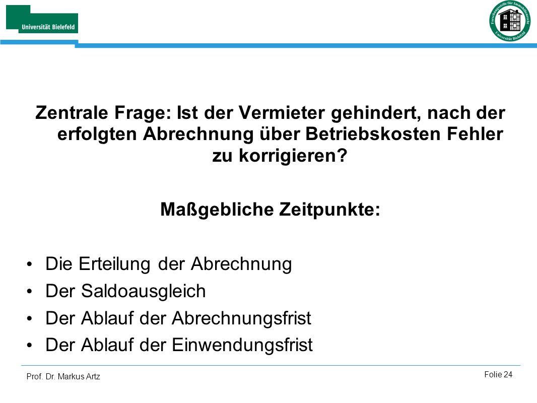 Prof. Dr. Markus Artz Folie 24 Zentrale Frage: Ist der Vermieter gehindert, nach der erfolgten Abrechnung über Betriebskosten Fehler zu korrigieren? M