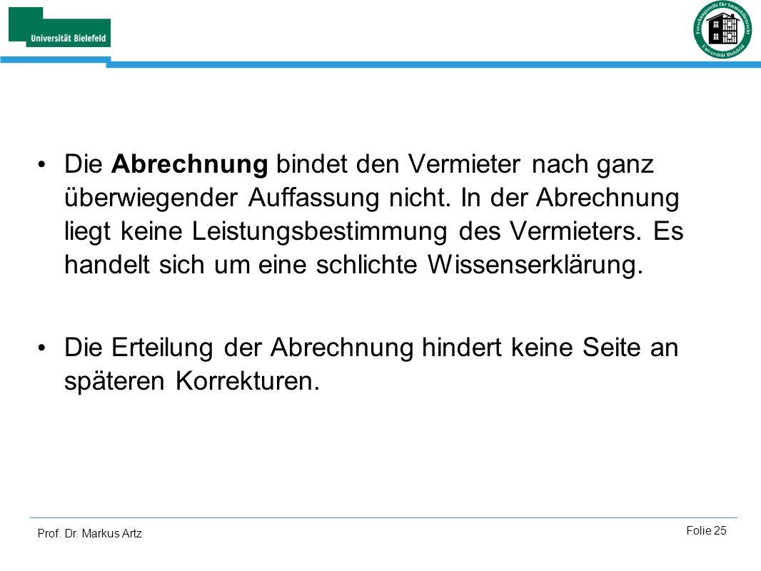 Prof. Dr. Markus Artz Folie 25 Die Abrechnung bindet den Vermieter nach ganz überwiegender Auffassung nicht. In der Abrechnung liegt keine Leistungsbe