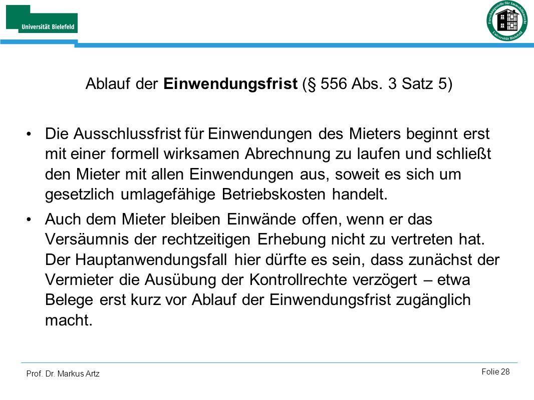 Prof. Dr. Markus Artz Folie 28 Ablauf der Einwendungsfrist (§ 556 Abs. 3 Satz 5) Die Ausschlussfrist für Einwendungen des Mieters beginnt erst mit ein