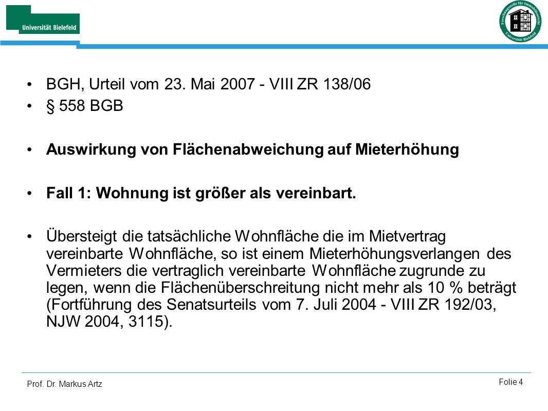 Prof. Dr. Markus Artz Folie 4 BGH, Urteil vom 23. Mai 2007 - VIII ZR 138/06 § 558 BGB Auswirkung von Flächenabweichung auf Mieterhöhung Fall 1: Wohnun
