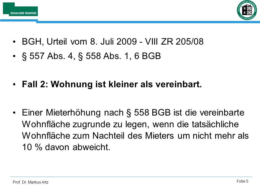 Prof. Dr. Markus Artz Folie 5 BGH, Urteil vom 8. Juli 2009 - VIII ZR 205/08 § 557 Abs. 4, § 558 Abs. 1, 6 BGB Fall 2: Wohnung ist kleiner als vereinba