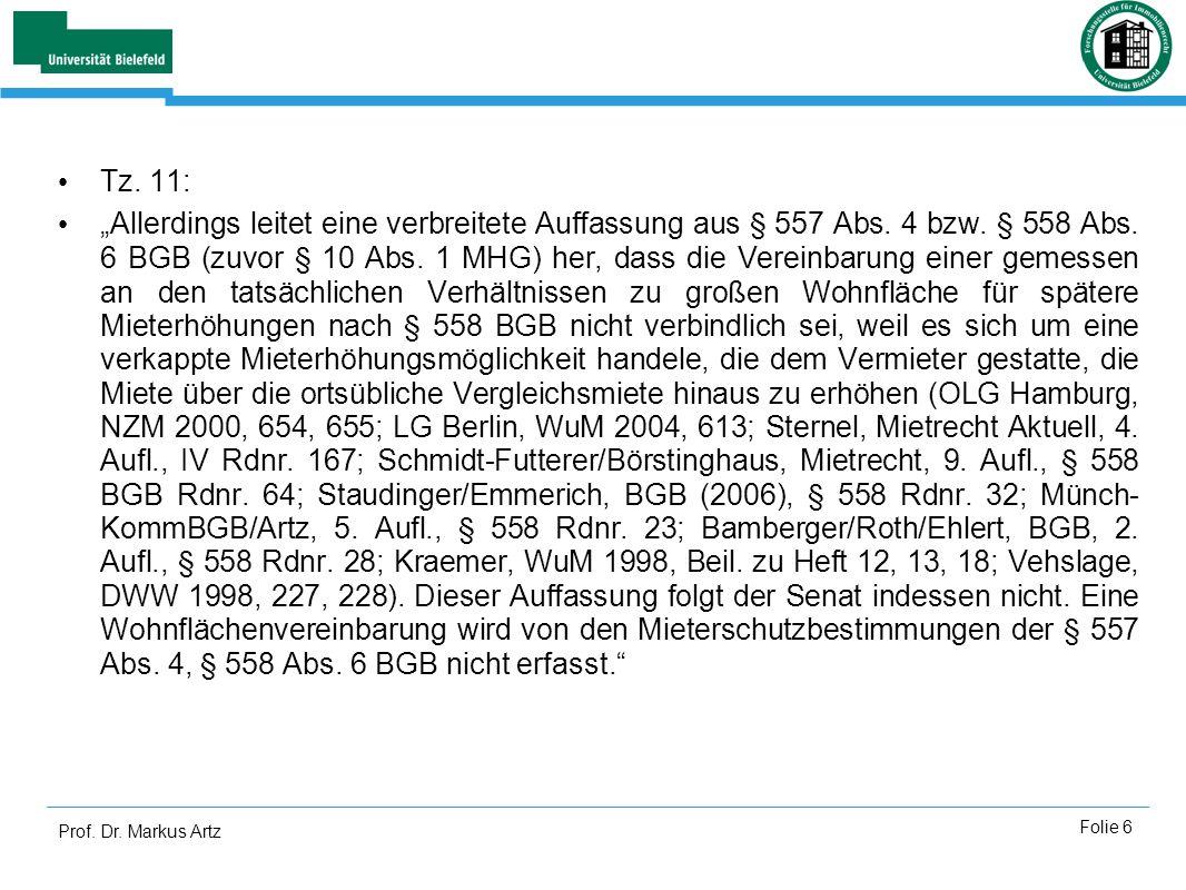 Prof. Dr. Markus Artz Folie 6 Tz. 11: Allerdings leitet eine verbreitete Auffassung aus § 557 Abs. 4 bzw. § 558 Abs. 6 BGB (zuvor § 10 Abs. 1 MHG) her