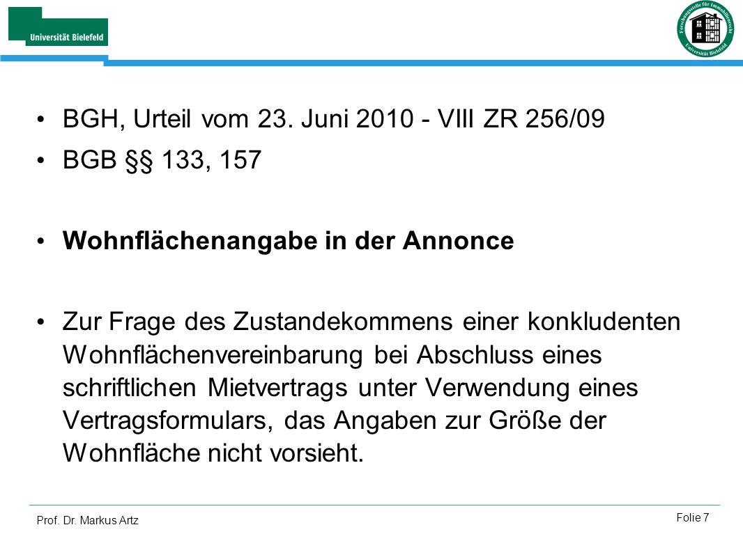 Prof. Dr. Markus Artz Folie 7 BGH, Urteil vom 23. Juni 2010 - VIII ZR 256/09 BGB §§ 133, 157 Wohnflächenangabe in der Annonce Zur Frage des Zustandeko