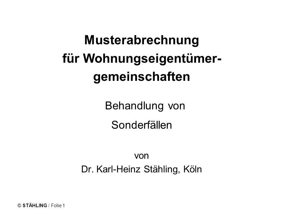 © © STÄHLING / Folie 1 Musterabrechnung für Wohnungseigentümer- gemeinschaften Behandlung von Sonderfällen von Dr. Karl-Heinz Stähling, Köln