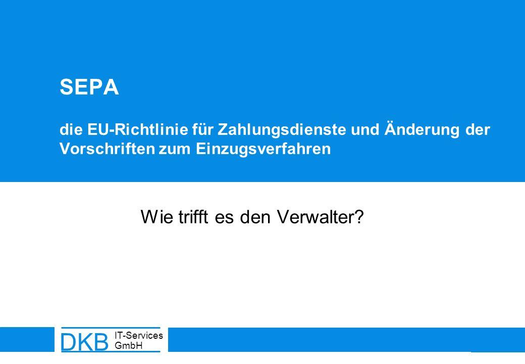 DKB IT-Services GmbH SEPA die EU-Richtlinie für Zahlungsdienste und Änderung der Vorschriften zum Einzugsverfahren Wie trifft es den Verwalter?