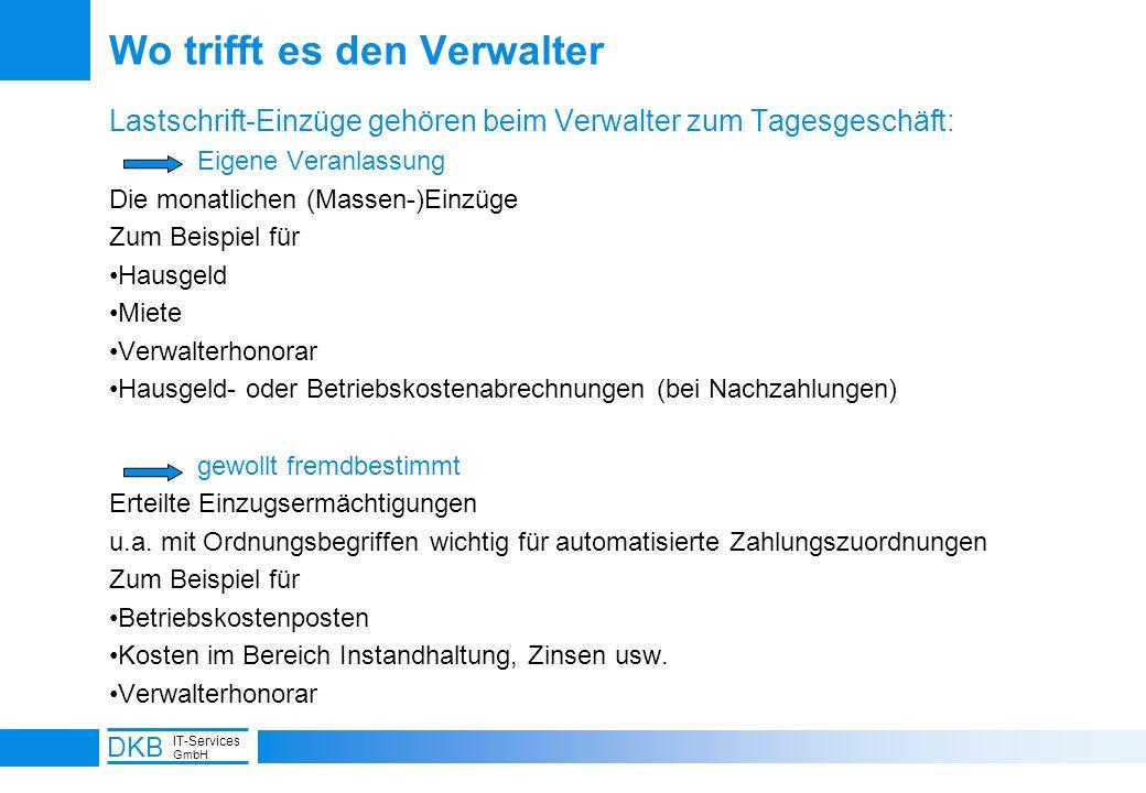 10 DKB IT-Services GmbH Lastschrift-Einzüge gehören beim Verwalter zum Tagesgeschäft: Eigene Veranlassung Die monatlichen (Massen-)Einzüge Zum Beispie