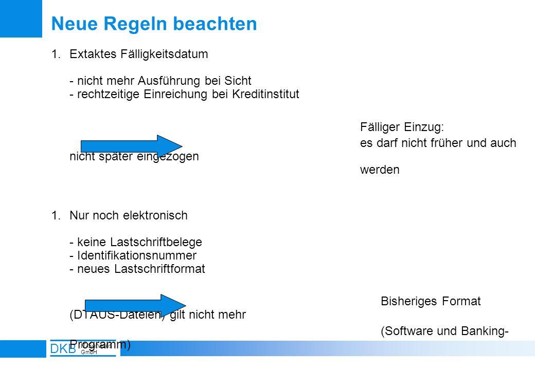 11 DKB IT-Services GmbH Neue Regeln beachten 1.Extaktes Fälligkeitsdatum - nicht mehr Ausführung bei Sicht - rechtzeitige Einreichung bei Kreditinstit