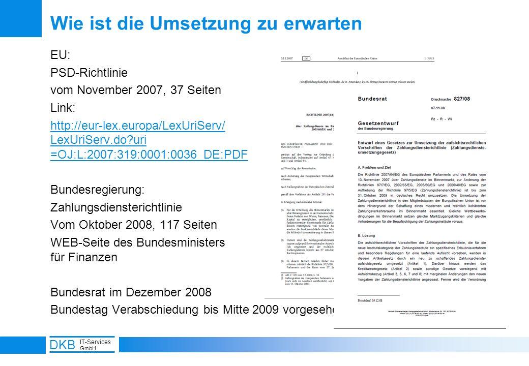 14 DKB IT-Services GmbH Wie ist die Umsetzung zu erwarten EU: PSD-Richtlinie vom November 2007, 37 Seiten Link: http://eur-lex.europa/LexUriServ/ LexU