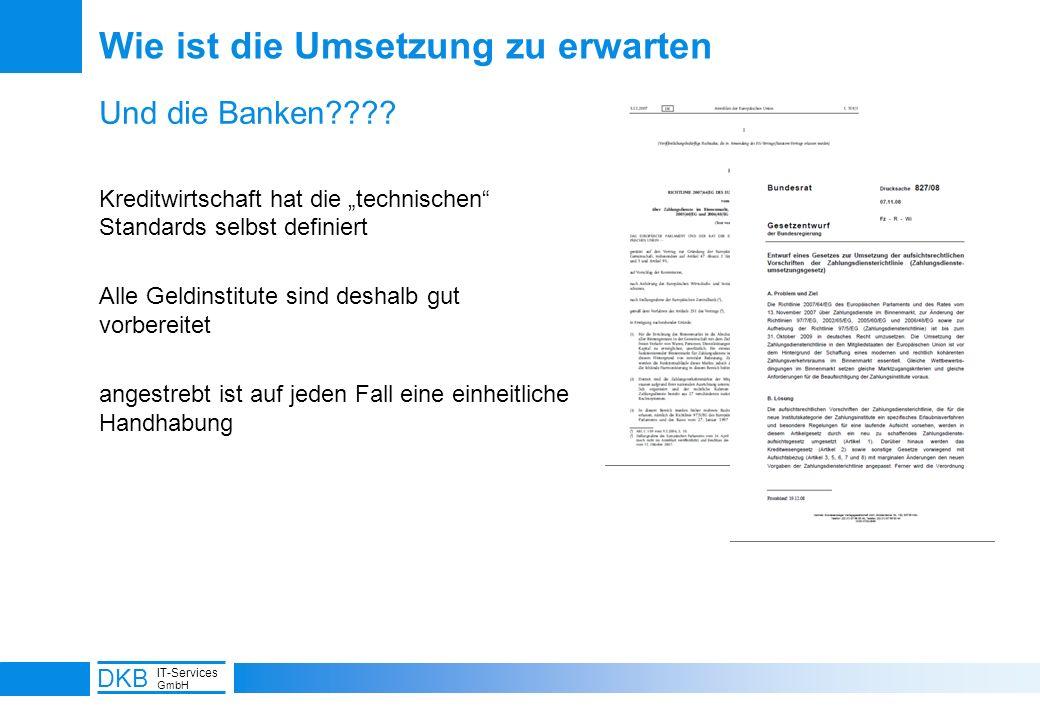 15 DKB IT-Services GmbH Wie ist die Umsetzung zu erwarten Und die Banken???? Kreditwirtschaft hat die technischen Standards selbst definiert Alle Geld