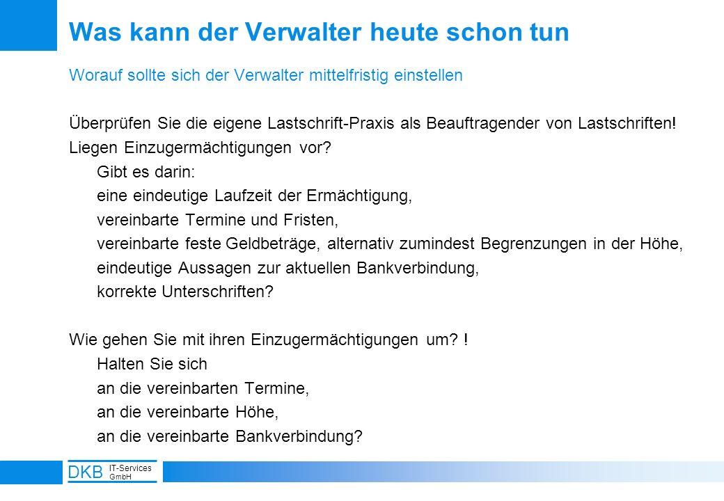 16 DKB IT-Services GmbH Was kann der Verwalter heute schon tun Worauf sollte sich der Verwalter mittelfristig einstellen Überprüfen Sie die eigene Las