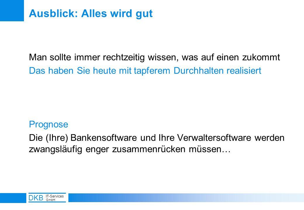 18 DKB IT-Services GmbH Ausblick: Alles wird gut Man sollte immer rechtzeitig wissen, was auf einen zukommt Das haben Sie heute mit tapferem Durchhalt