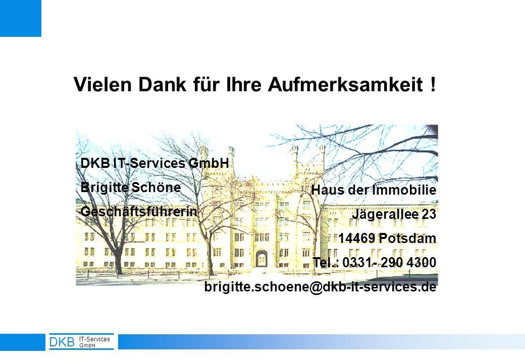 19 DKB IT-Services GmbH Vielen Dank für Ihre Aufmerksamkeit ! DKB IT-Services GmbH Brigitte Schöne Geschäftsführerin Haus der Immobilie Jägerallee 23
