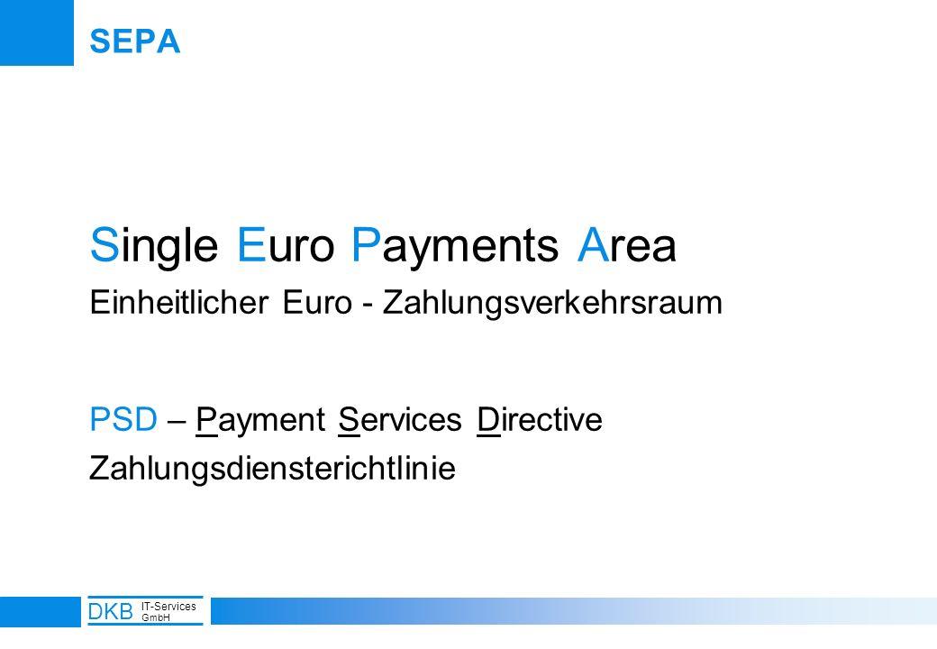 2 DKB IT-Services GmbH SEPA Single Euro Payments Area Einheitlicher Euro - Zahlungsverkehrsraum PSD – Payment Services Directive Zahlungsdiensterichtl